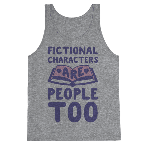 Fictional Characters Are People Too Tank Top