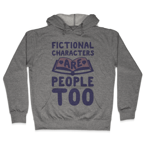 Fictional Characters Are People Too Hooded Sweatshirt