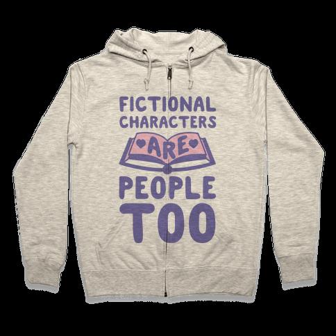 Fictional Characters Are People Too Zip Hoodie