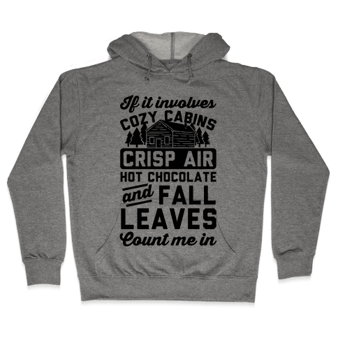 If It Involves Cozy Cabins Hooded Sweatshirt