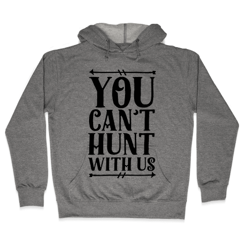 You Can't Hunt With Us Hooded Sweatshirt