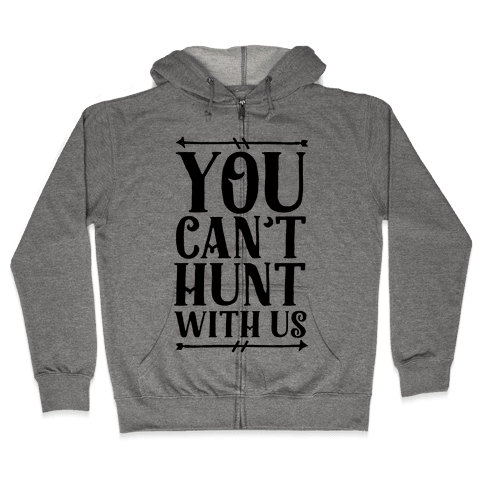 You Can't Hunt With Us Zip Hoodie