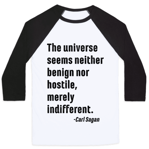 The Universe is Indifferent - Quote Baseball Tee
