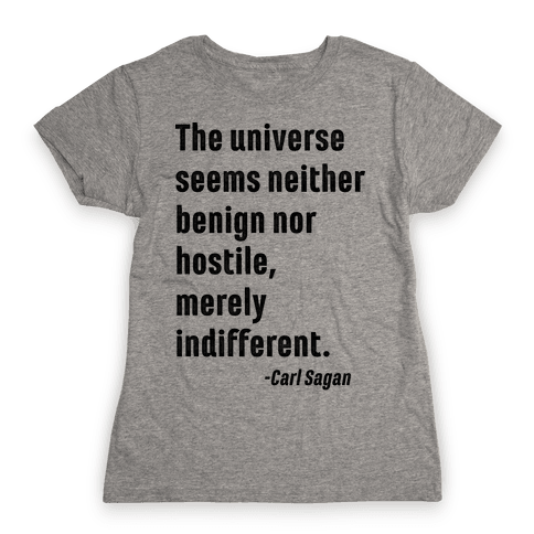 The Universe is Indifferent - Quote Womens T-Shirt