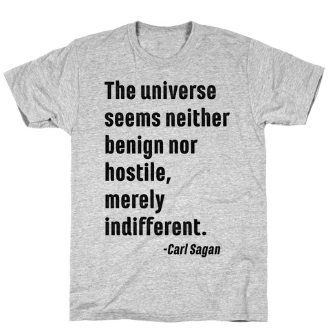 The Universe is Indifferent - Quote Mens T-Shirt