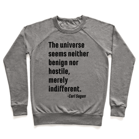 The Universe is Indifferent - Quote Pullover