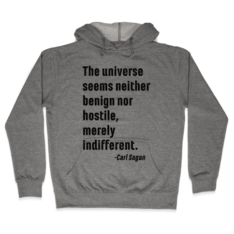 The Universe is Indifferent - Quote Hooded Sweatshirt