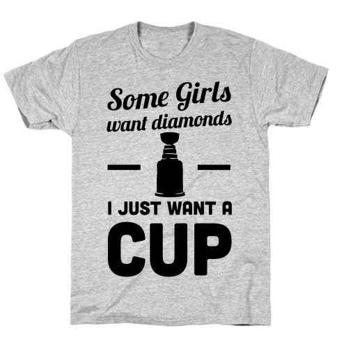 Some Girls Want Diamonds I Just Want A Cup T-Shirt