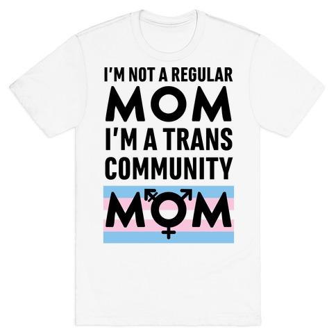 I'm Not A Regular Mom, I'm A Trans Community Mom T-Shirt