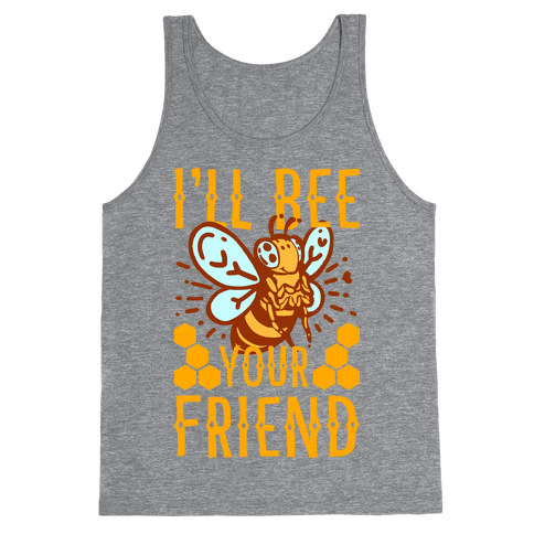I'll Bee Your Friend Tank Top
