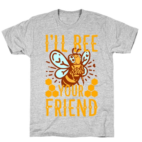 I'll Bee Your Friend T-Shirt