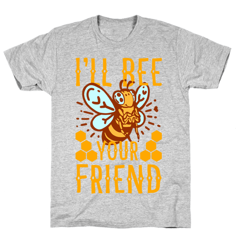 I'll Bee Your Friend Mens T-Shirt