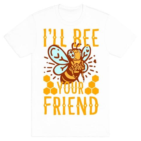I'll Bee Your Friend Mens T-Shirt