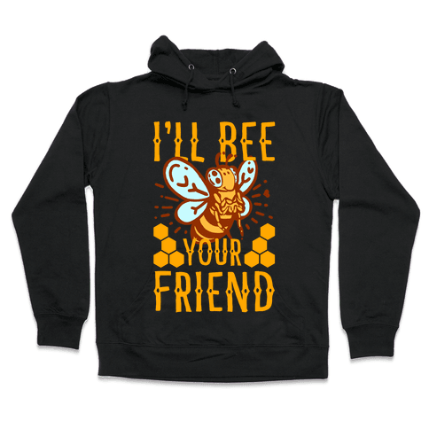 I'll Bee Your Friend Hooded Sweatshirt