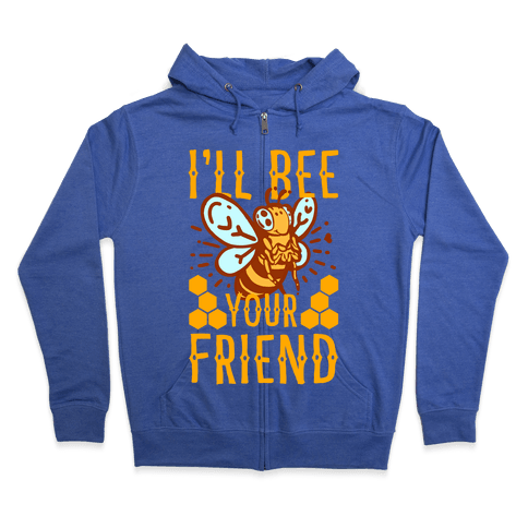I'll Bee Your Friend Zip Hoodie