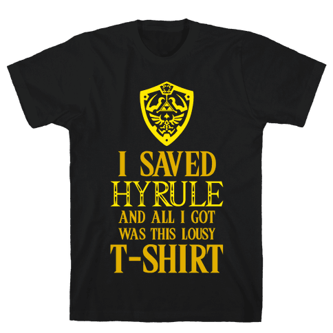I Saved Hyrule And All I Got Was This Lousy T-Shirt Mens T-Shirt