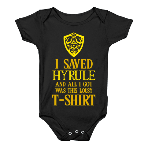 I Saved Hyrule And All I Got Was This Lousy T-Shirt Baby Onesy