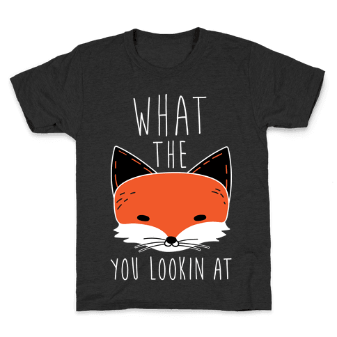 What The Fox You Lookin At Kids T-Shirt