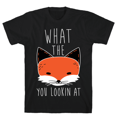 What The Fox You Lookin At Mens T-Shirt