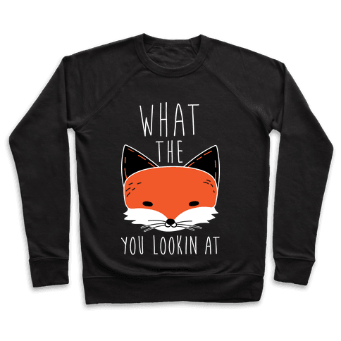 What The Fox You Lookin At Pullover