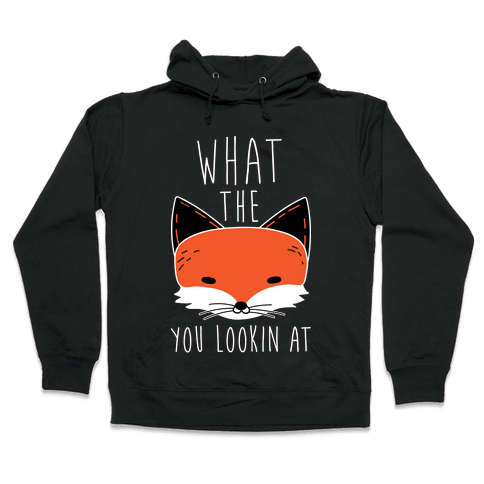 What The Fox You Lookin At Hooded Sweatshirt