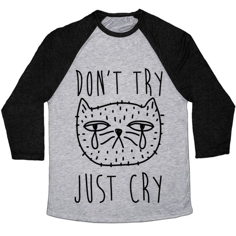 Don't Try Just Cry Baseball Tee