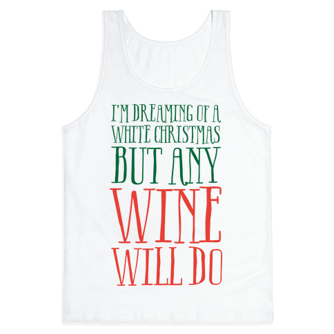 I'm Dreaming Of A White Christmas, But Any Wine Will Do Tank Top