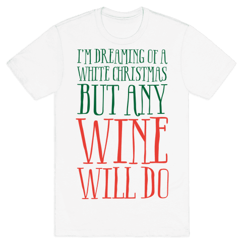 I'm Dreaming Of A White Christmas, But Any Wine Will Do Mens T-Shirt