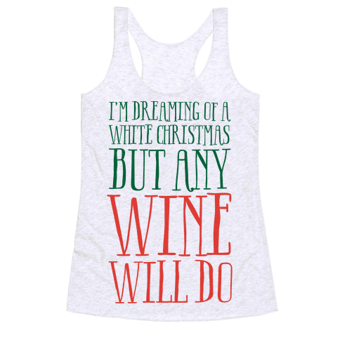 I'm Dreaming Of A White Christmas, But Any Wine Will Do Racerback Tank Top