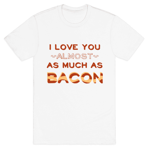 I Love You Almost As Much As Bacon Mens T-Shirt