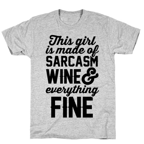 This Girl Is Made Of Sarcasm Wine And Everything Fine T-Shirt