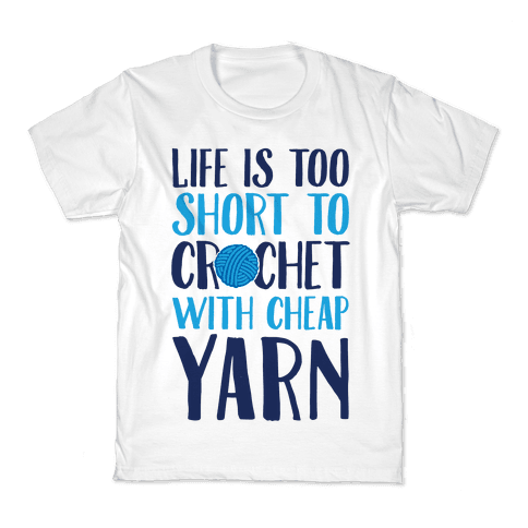 Life Is Too Short To Crochet With Cheap Yarn Kids T-Shirt