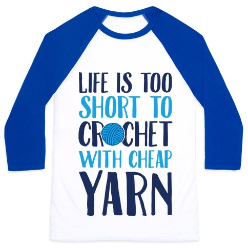 Life Is Too Short To Crochet With Cheap Yarn Baseball Tee