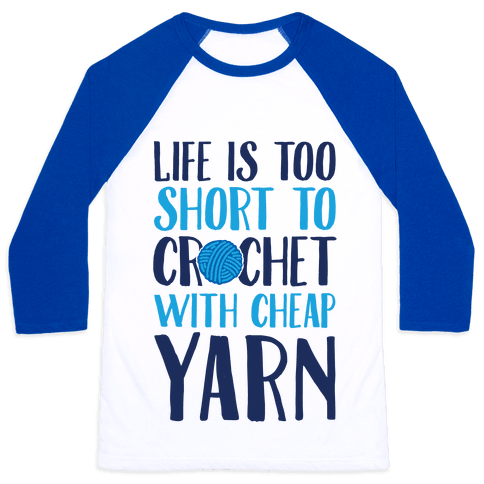 Life Is Too Short To Crochet With Cheap Yarn Baseball Tee
