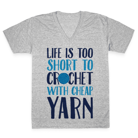 Life Is Too Short To Crochet With Cheap Yarn V-Neck Tee Shirt
