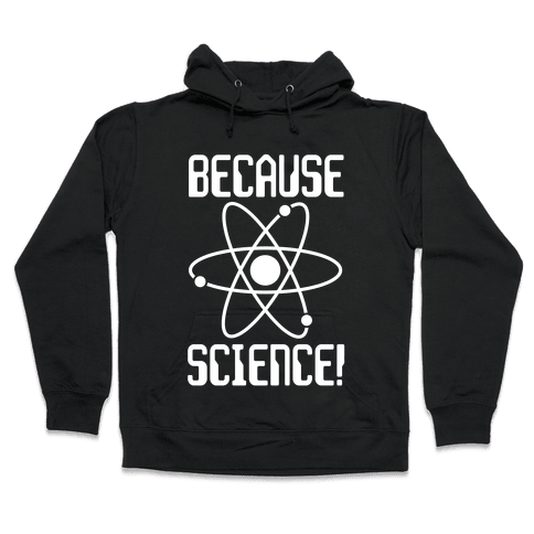 Because Science! Hooded Sweatshirt