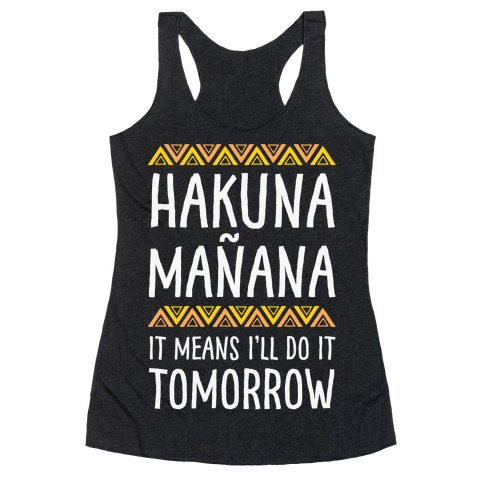 Hakuna Manana It Means I'll Do It Tomorrow Racerback Tank Top