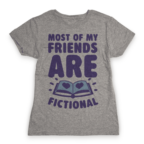 Most Of My Friends Are Fictional Womens T-Shirt