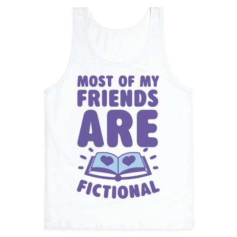 Most Of My Friends Are Fictional Tank Top