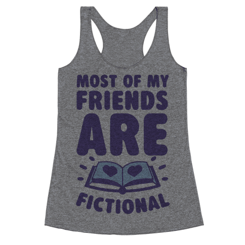 Most Of My Friends Are Fictional Racerback Tank Top