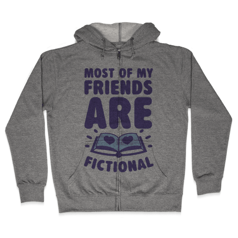 Most Of My Friends Are Fictional Zip Hoodie