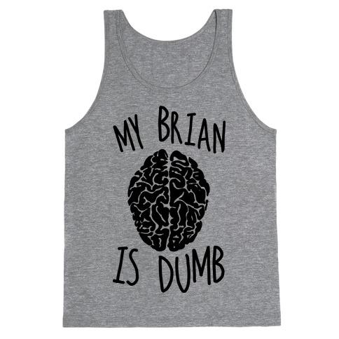 My Brian Is Dumb Tank Top