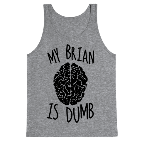 My Brian Is Dumb Tank Top