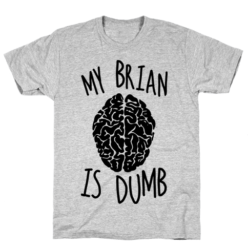 My Brian Is Dumb Mens T-Shirt