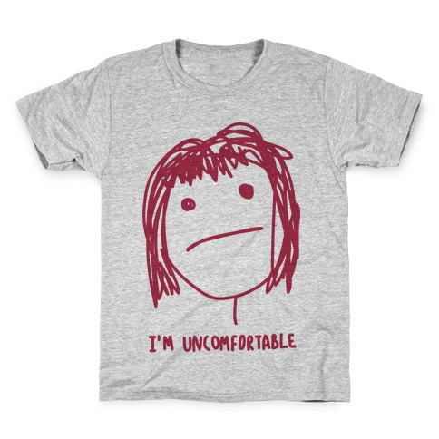 I'm Uncomfortable Kids T-Shirt