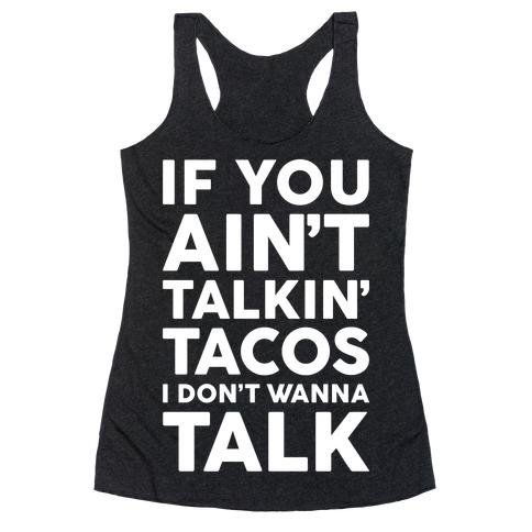 If You Ain't Talkin' Tacos I Don't Wanna Talk Racerback Tank Top