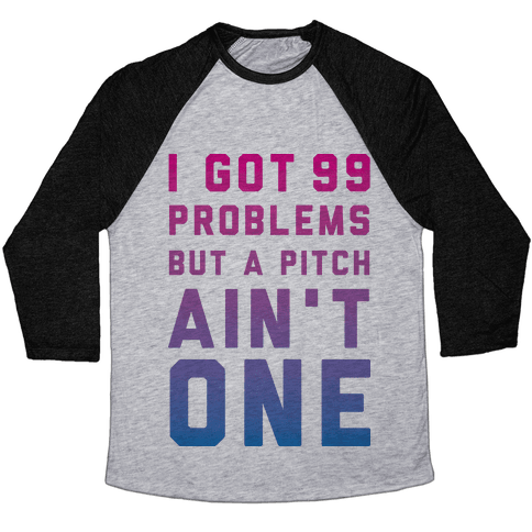 I Got 99 Problems But a Pitch Ain't One Baseball Tee