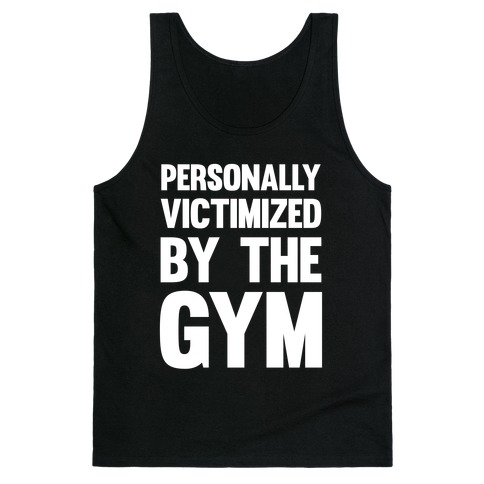 Personally Victimized By The Gym (White Ink) Tank Top