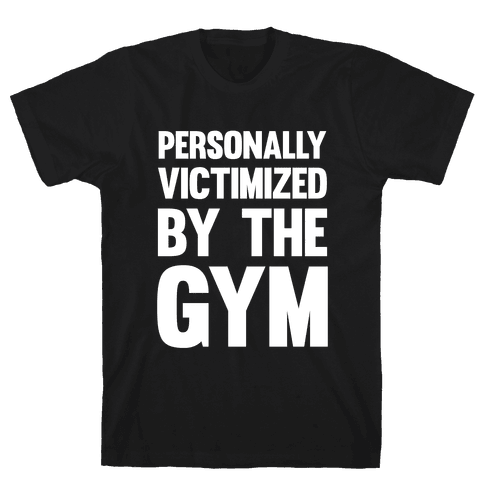 Personally Victimized By The Gym (White Ink) Mens T-Shirt