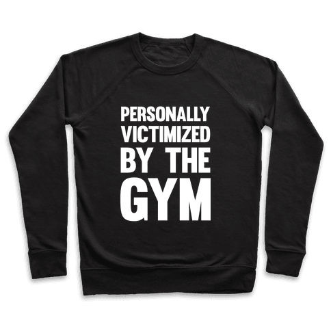 Personally Victimized By The Gym (White Ink) Pullover